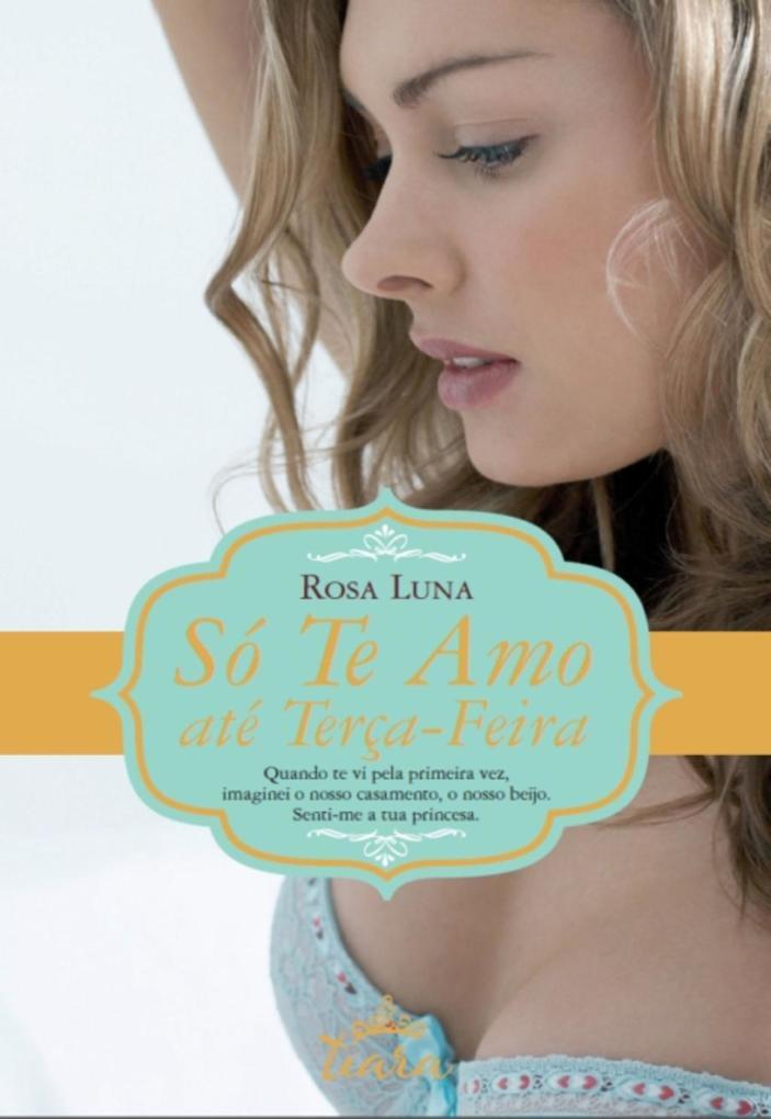 Só Te Amo até Terça-feira als eBook von Rosa Luna - Livros d´ Hoje