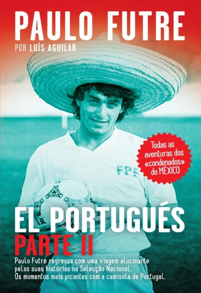 El Portugués - Parte II als eBook von Luís Aguilar, Paulo Futre - Livros d´ Hoje