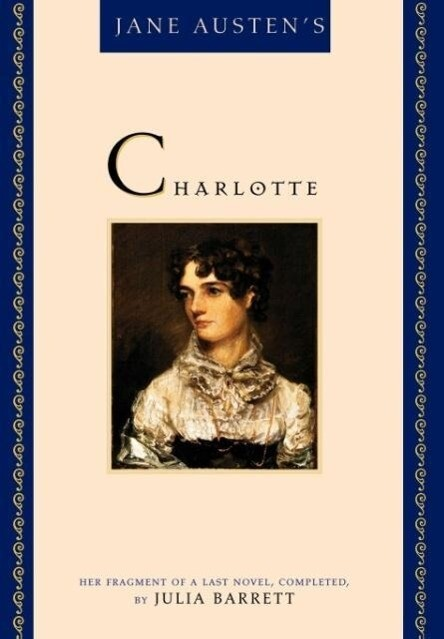 Jane Austen's Charlotte: Her Fragment of a Last Novel, Completed by Julia Barrett als Buch