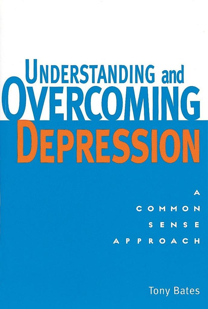 Understanding and Overcoming Depression: A Common Sense Approach als Taschenbuch