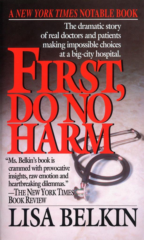 First, Do No Harm: The Dramatic Story of Real Doctors and Patients Making Impossible Choices at a Big-City Hospital als Taschenbuch
