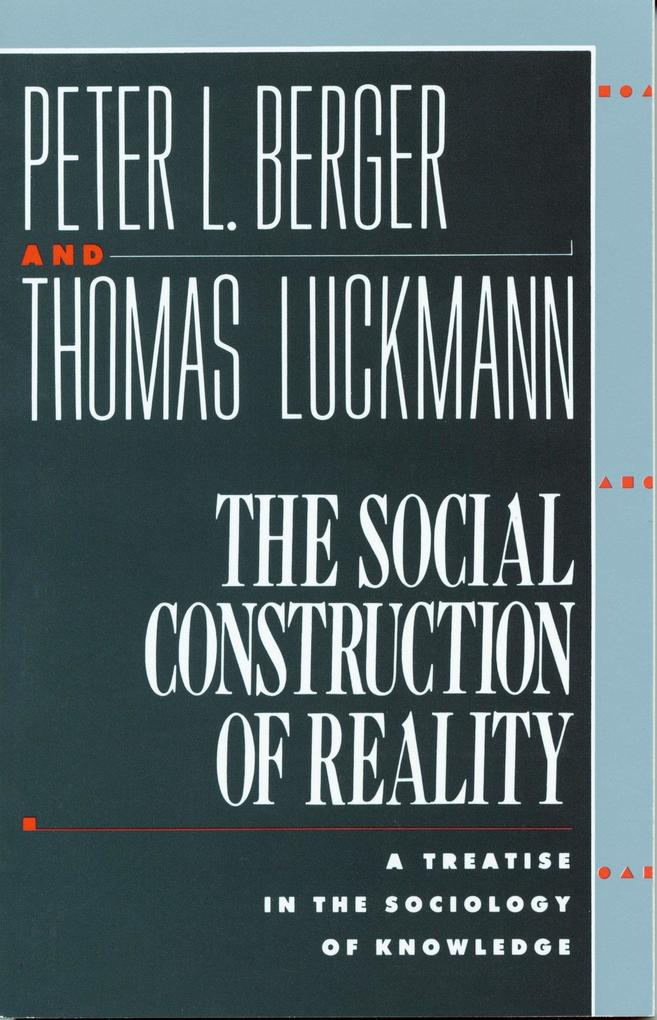 The Social Construction of Reality: A Treatise in the Sociology of Knowledge als Taschenbuch