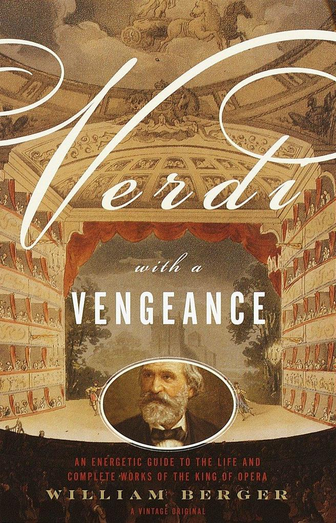 Verdi with a Vengeance: An Energetic Guide to the Life and Complete Works of the King of Opera als Taschenbuch