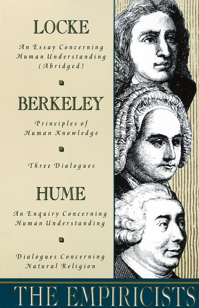 The Empiricists: Locke: Concerning Human Understanding; Berkeley: Principles of Human Knowledge & 3 Dialogues; Hume: Concerning Human U als Taschenbuch