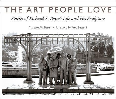 The Art People Love: Stories of Richard S. Bever's Life and His Sculpture als Taschenbuch