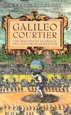 Galileo, Courtier: The Practice of Science in the Culture of Absolutism als Taschenbuch