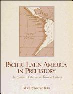 Pacific Latin America in Prehistory: The Evolution of Archaic and Formative Cultures als Taschenbuch