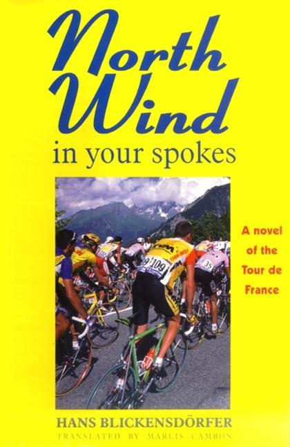 North Wind in Your Spokes: A Novel of the Tour de France als Buch