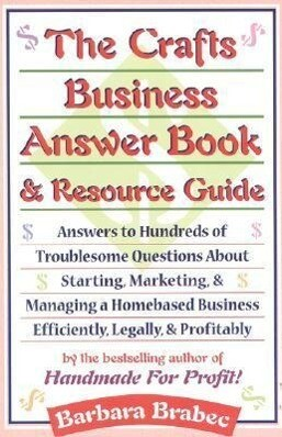The Crafts Business Answer Book & Resource Guide: Answers to Hundreds of Troublesome Questions about Starting, Marketing, and Managing a Homebased Bus als Taschenbuch