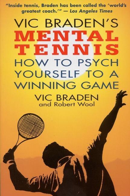 Vic Braden's Mental Tennis: How to Psych Yourself to a Winning Game als Taschenbuch