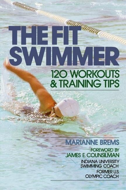 The Fit Swimmer: 120 Workouts & Training Tips als Taschenbuch