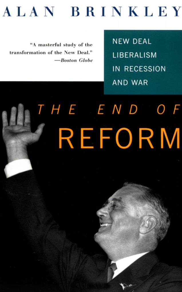 The End of Reform: New Deal Liberalism in Recession and War als Taschenbuch