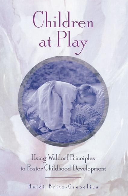 Children at Play: Using Waldorf Principles to Foster Childhood Development als Taschenbuch