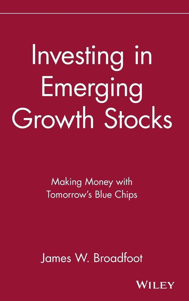 Investing in Emerging Growth Stocks: Making Money with Tomorrow's Blue Chips als Buch