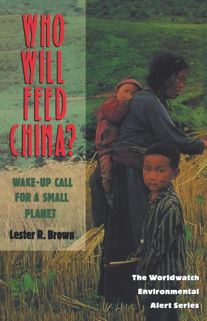 Who Will Feed China?: Wake-Up Call for a Small Planet als Taschenbuch