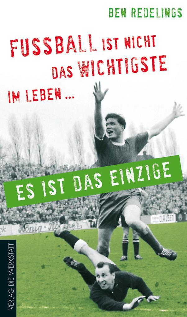 Fußball ist nicht das Wichtigste im Leben - es ist das Einzige als eBook