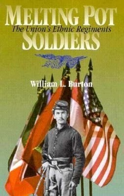 Melting Pot Soldiers: The Union Ethnic Regiments als Buch