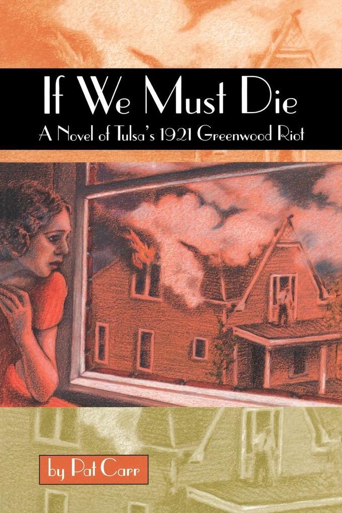 If We Must Die: A Novel of Tulsa's 1921 Greewood Riot als Taschenbuch