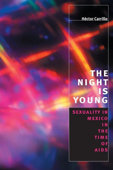 The Night Is Young: Sexuality in Mexico in the Time of AIDS als Taschenbuch