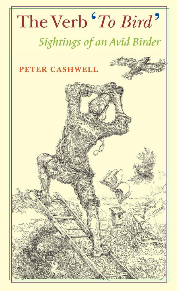 The Verb 'to Bird': Sightings of an Avid Birder als Buch