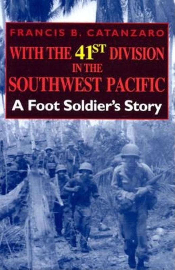With the 41st Division in the Southwest Pacific: A Foot Soldier's Story als Buch