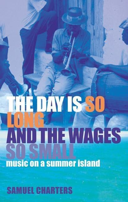The Day Is So Long and the Wages So Small: Music on a Summer Island als Taschenbuch