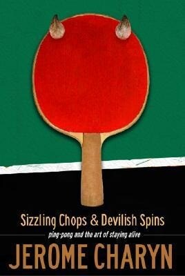 Sizzling Chops and Devilish Spins: Ping-Pong and the Art of Staying Alive als Taschenbuch