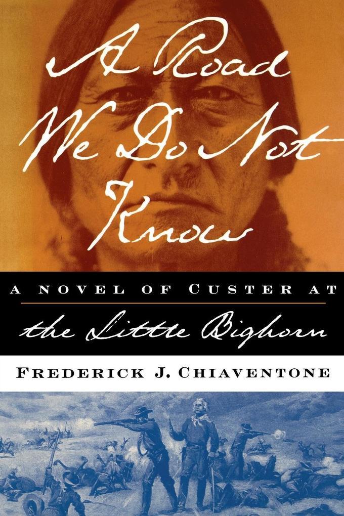 A Road We Do Not Know A Road We Do Not Know A Novel of Custer at Little Bighorn als Taschenbuch