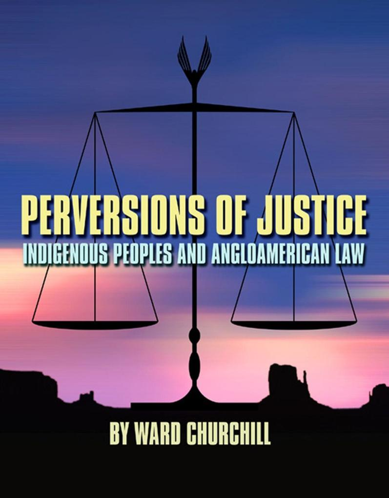 Perversions of Justice: Indigenous Peoples and Angloamerican Law als Taschenbuch