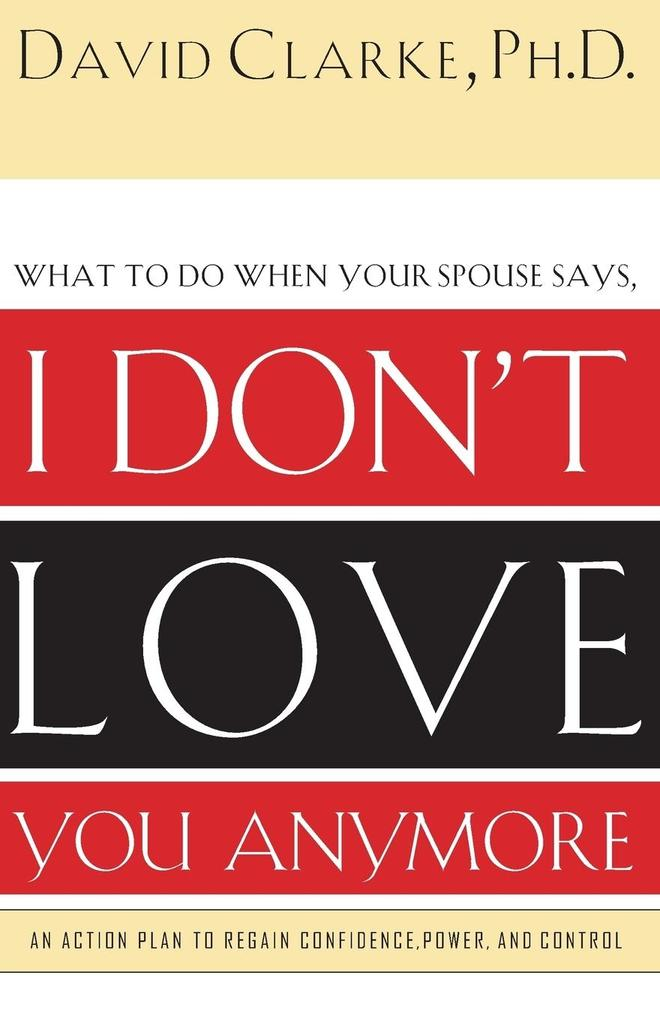 I Don't Love You Anymore: What to Do When He Says, als Taschenbuch