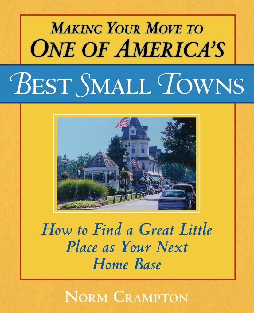 Making Your Move to One of America's Best Small Towns: How to Find a Great Little Place as Your Next Home Base als Taschenbuch