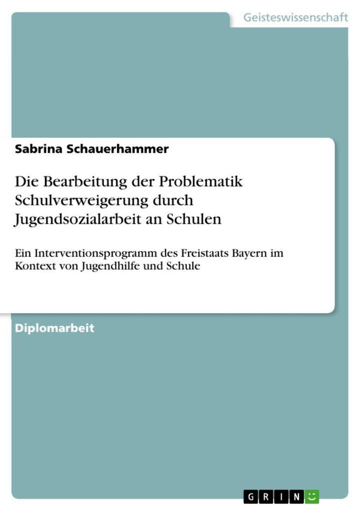 Die Bearbeitung der Problematik Schulverweigerung durch Jugendsozialarbeit an Schulen als eBook von Sabrina Schauerhammer - GRIN Verlag