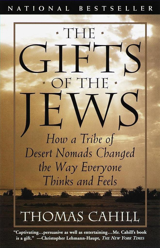 The Gifts of the Jews: How a Tribe of Desert Nomads Changed the Way Everyone Thinks and Feels als Taschenbuch