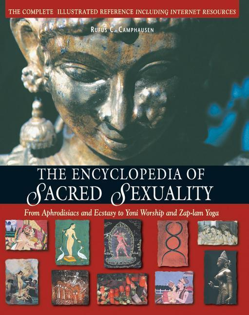 The Encyclopedia of Sacred Sexuality: From Aphrodisiacs and Exstasy to Yoni Worship and Zap-Lam Yoga als Taschenbuch