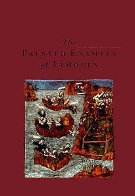 The Painted Enamels of Limoges: A Catalogue of the Collection of the Los Angeles County Museum of Art als Buch