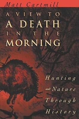 A View to a Death in the Morning: Hunting and Nature Through History als Taschenbuch