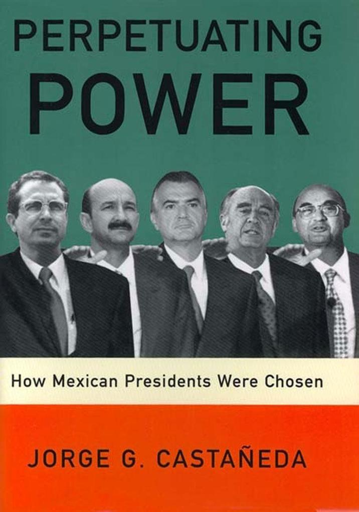 Perpetuating Power: How Mexican Presidents Were Chosen als Taschenbuch