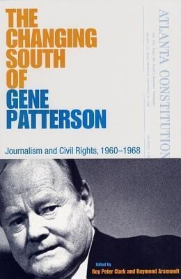 The Changing South of Gene Patterson: Journalism and Civil Rights, 1960-1968 als Buch