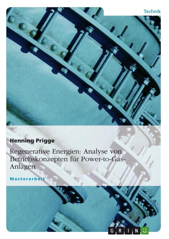Regenerative Energien: Analyse von Betriebskonzepten für Power-to-Gas-Anlagen als eBook von Henning Prigge - GRIN Verlag