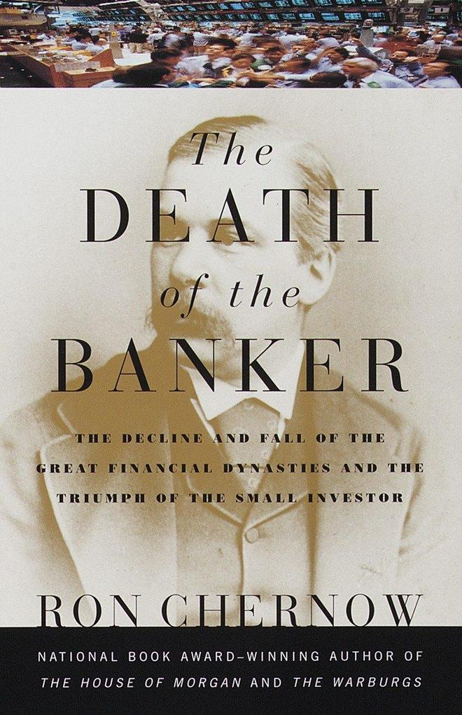 The Death of the Banker: The Decline and Fall of the Great Financial Dynasties and the Triumph of the Sma LL Investor als Taschenbuch