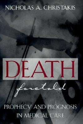 Death Foretold: Prophecy and Prognosis in Medical Care als Buch