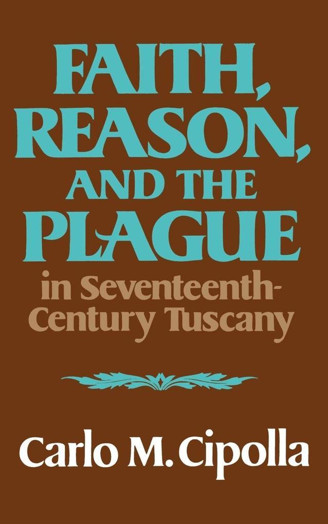 Faith, Reason, and the Plague in Seventeenth Century Tuscany als Taschenbuch