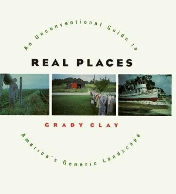 Real Places: An Unconventional Guide to America's Generic Landscape als Buch