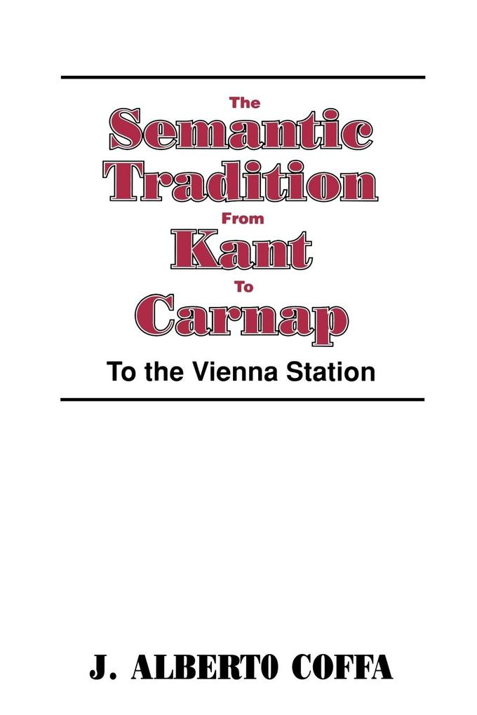 The Semantic Tradition from Kant to Carnap: To the Vienna Station als Buch
