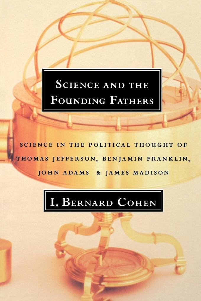 Science and the Founding Fathers: Science in the Political Thought of Jefferson, Franklin, Adams, and Madison als Taschenbuch