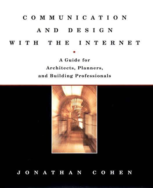 Communication and Design with the Internet: A Guide for Architects, Planners, and Building Professionals als Buch