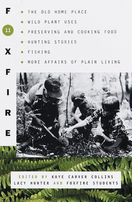 Foxfire 11: The Old Home Place, Wild Plant Uses, Preserving and Cooking Food, Hunting Stories, Fishing, More Affairs of Plain Livi als Taschenbuch
