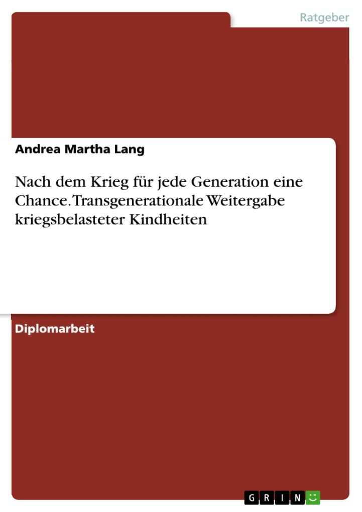 Nach dem Krieg für jede Generation eine Chance. Transgenerationale Weitergabe kriegsbelasteter Kindheiten als eBook von Andrea Martha Lang - GRIN Verlag