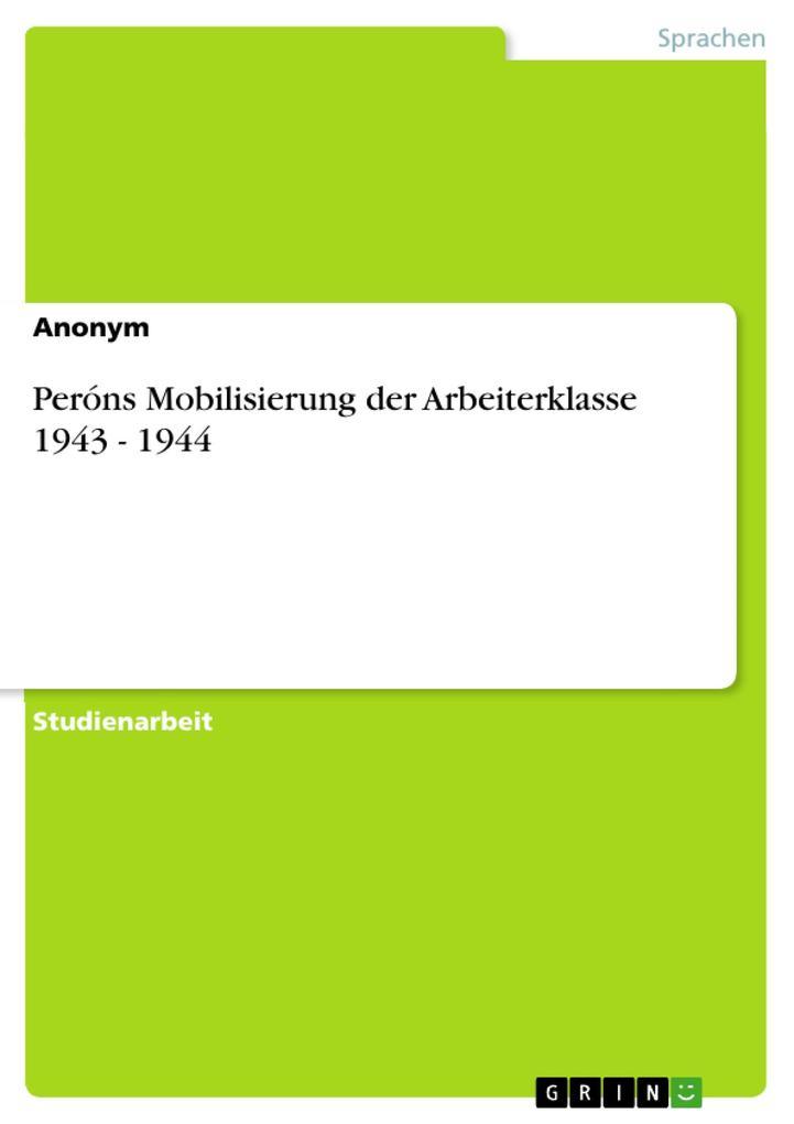 Peróns Mobilisierung der Arbeiterklasse 1943 - 1944 als eBook von - GRIN Verlag