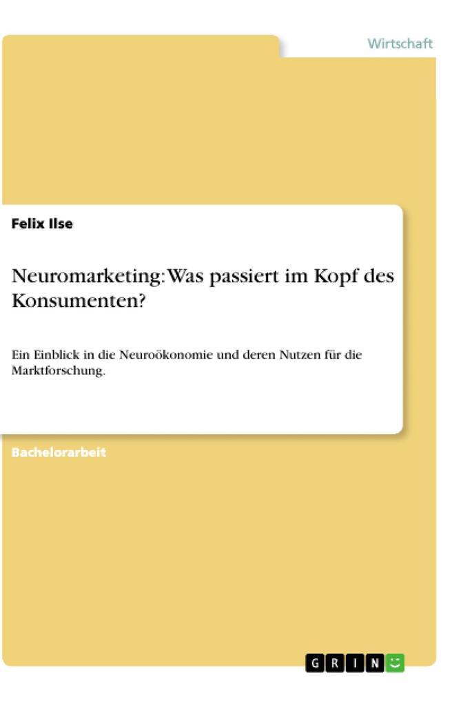 Neuromarketing: Was passiert im Kopf des Konsumenten? als eBook von Felix Ilse - GRIN Verlag